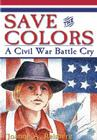Save the Colors: A Civil War Battle Cry (Young Americans (White Mane) #5) Cover Image