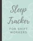 Sleep Tracker For Shift Workers: Sleep Apnea Insomnia Notebook - Continuous Positive Airway Pressure Diary - Log Your Sleep Patterns - Restless Leg Sy Cover Image