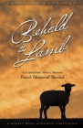 Behold the Lamb: A Scripture-Based, Modern, Messianic Passover Memorial 'Avodah (Haggadah) Cover Image