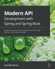 Modern API Development with Spring and Spring Boot: Design highly scalable and maintainable APIs with REST, gRPC, GraphQL, and the reactive paradigm Cover Image