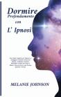 Dormire profondamente con l'Ipnosi: : una guida completa per imparare a sconfiggere l'insonnia attraverso l'ipnosi e il rinforzo positivo; riprenditi Cover Image