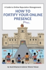 A Guide to Online Reputation Management: : How to Fortify Your Online Presence Cover Image