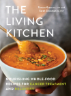 The Living Kitchen: Nourishing Whole-Food Recipes for Cancer Treatment and Recovery Cover Image