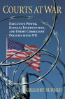 Courts at War: Executive Power, Judicial Intervention, and Enemy Combatant Policies Since 9/11 Cover Image
