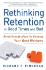 Rethinking Retention in Good Times and Bad: Breakthrough Ideas for Keeping Your Best Workers Cover Image