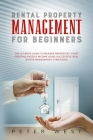Rental Property Management for Beginners: The Ultimate Guide to Manage Properties. Start Creating Passive Income Using Successful Real Estate Manageme Cover Image