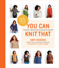 You Can Knit That: Foolproof Instructions for Fabulous Sweaters Cover Image