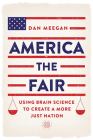 America the Fair: Using Brain Science to Create a More Just Nation Cover Image