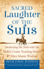 Sacred Laughter of the Sufis: Awakening the Soul with the Mulla's Comic Teaching Stories and Other Islamic Wisdom Cover Image