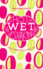 Hot, Wet, and Shaking: How I Learned to Talk about Sex Cover Image