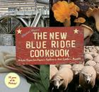 The New Blue Ridge Cookbook: Authentic Recipes from Virginia's Highlands to North Carolina's Mountains Cover Image