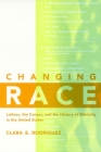 Changing Race: Latinos, the Census and the History of Ethnicity (Critical America #41) Cover Image