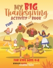 My Big Thanksgiving Activity Book For Kids Ages 4-8: A Fun Thanksgiving Activities For Kids - Word Search - Riddles & Jokes - Mazes - Coloring Pages - Cover Image