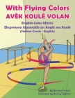 With Flying Colors - English Color Idioms (Haitian Creole-English): Avèk Koulè Volan Cover Image