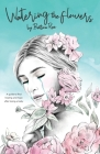 Watering the flowers: A guide to find healing and hope after losing a baby Cover Image