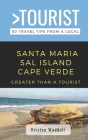 Greater Than a Tourist-Santa Maria Sal Island Cape Verde: 50 Travel Tips from a Local Cover Image