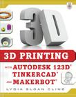 3D Printing with Autodesk 123d, Tinkercad, and Makerbot Cover Image