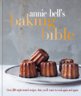 Annie Bell's Baking Bible: Over 200 triple-tested recipes that you'll want to cook again and again Cover Image