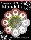 Flower and Floral Mandala: Black Page Adult coloring book for Anxiety Cover Image