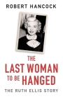 The Last Woman to be Hanged: The Ruth Ellis Story Cover Image