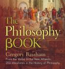 The Philosophy Book: From the Vedas to the New Atheists, 250 Milestones in the History of Philosophy (Sterling Milestones) Cover Image