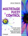 Multistage Fuzzy Control: A Model-Based Approach to Fuzzy Control and Decision Making (Handbook of Theoretical Physics) Cover Image