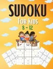 Sudoku For Kids 8-12: A Collection Of Easy - Medium and Hard Sudoku Puzzles For Kids Ages 8-12 With Solutions Gradually Introduce Children t Cover Image