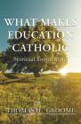 What Makes Education Catholic: Spiritual Foundations Cover Image