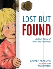Lost But Found: A Boy's Story of Grief and Recovery Cover Image