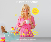 The Easy Life: Quick Ways to Clean and Manage Your Home All Year Round Cover Image