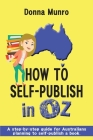 How to Self-Publish in Oz: A step-by-step guide for Australians planning to self-publish a book Cover Image