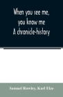 When you see me, you know me. A chronicle-history Cover Image
