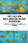Post-Cold War Anglo-American Military Intervention: A Study of the Dynamics of Legality and Legitimacy Cover Image