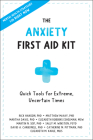 The Anxiety First Aid Kit: Quick Tools for Extreme, Uncertain Times Cover Image