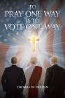 To Pray One Way is to Vote One Way Cover Image