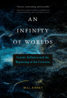 An Infinity of Worlds: Cosmic Inflation and the Beginning of the Universe Cover Image