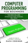 Computer Programming for Beginners: This Book Includes: Python Machine Learning, SQL, LINUX. Learn to Code in 3 Different Languages. Cover Image