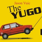 The Yugo Lib/E: The Rise and Fall of the Worst Car in History Cover Image
