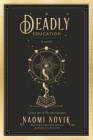 A Deadly Education: A Novel (The Scholomance #1) Cover Image