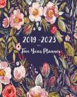 2019-2023 Five Year Planner- Flower: 60 Months Planner and Calendar, Monthly Calendar Planner, Agenda Planner and Schedule Organizer, Journal Planner Cover Image