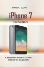 iPhone For Seniors: A simplified iPhone 7/7 plus manual for Beginners Cover Image