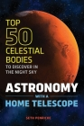 Astronomy with a Home Telescope: The Top 50 Celestial Bodies to Discover in the Night Sky Cover Image