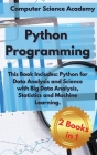 Python Programming: This Book Includes: Python for Data Analysis and Science with Big Data Analysis, Statistics and Machine Learning. Cover Image