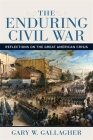 The Enduring Civil War: Reflections on the Great American Crisis (Conflicting Worlds: New Dimensions of the American Civil War) Cover Image