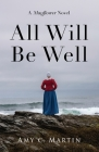 All Will Be Well: A Mayflower Novel Cover Image