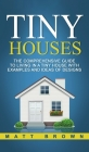 Tiny Houses: The Comprehensive Guide to Living in a Tiny House with Examples and Ideas of Designs Cover Image