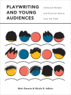Playwriting and Young Audiences: Collected Wisdom and Practical Advice from the Field (Theatre in Education) Cover Image