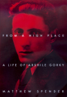 From a High Place: A Life of Arshile Gorky Cover Image
