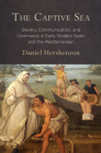 The Captive Sea: Slavery, Communication, and Commerce in Early Modern Spain and the Mediterranean Cover Image