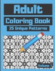 Adult Coloring Book 25 Unique Patterns Volume 1: Adults Enjoy Hours of Coloring for Stress Relief Pass Time and Relaxation Very Unique Pattern Designs Cover Image